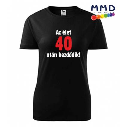 Az élet 40 után kezdődik-feliratos női póló
